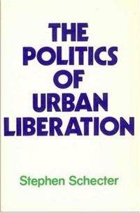 THE POLITICS OF URBAN LIBERATION
