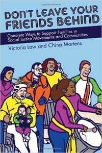 DON'T LEAVE YOUR FRIENDS BEHIND: Conctete Ways to Support Families in Social Justice Movements and Communities